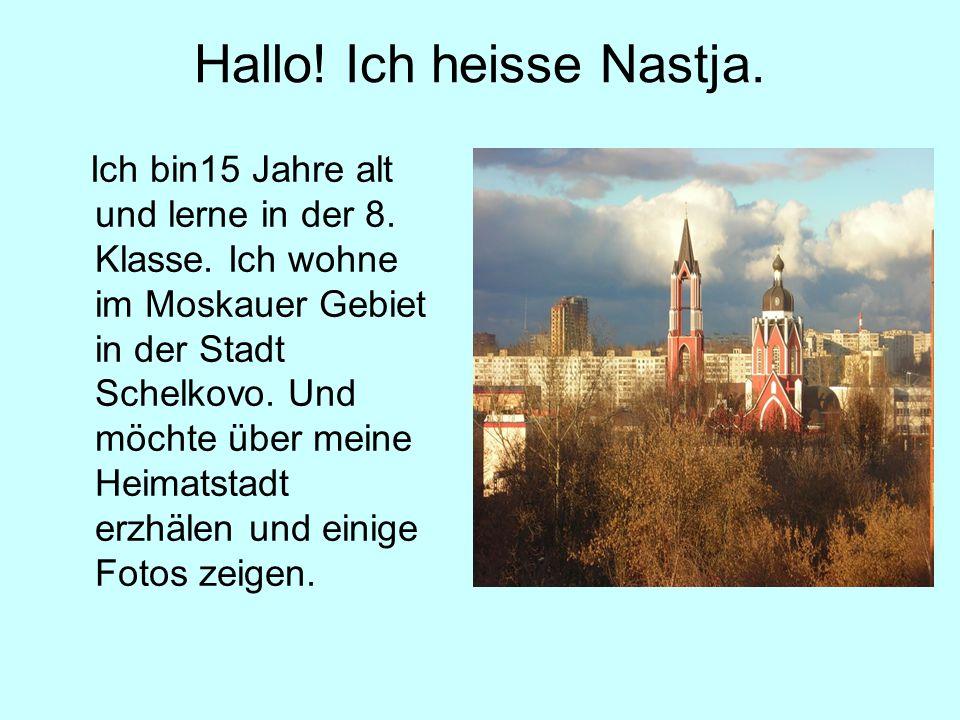 Hallo! Ich heisse Nastja. Ich bin15 Jahre alt und lerne in der 8. Klasse. Ich wohne im Moskauer Gebiet in der Stadt Schelkovo. Und möchte über meine H