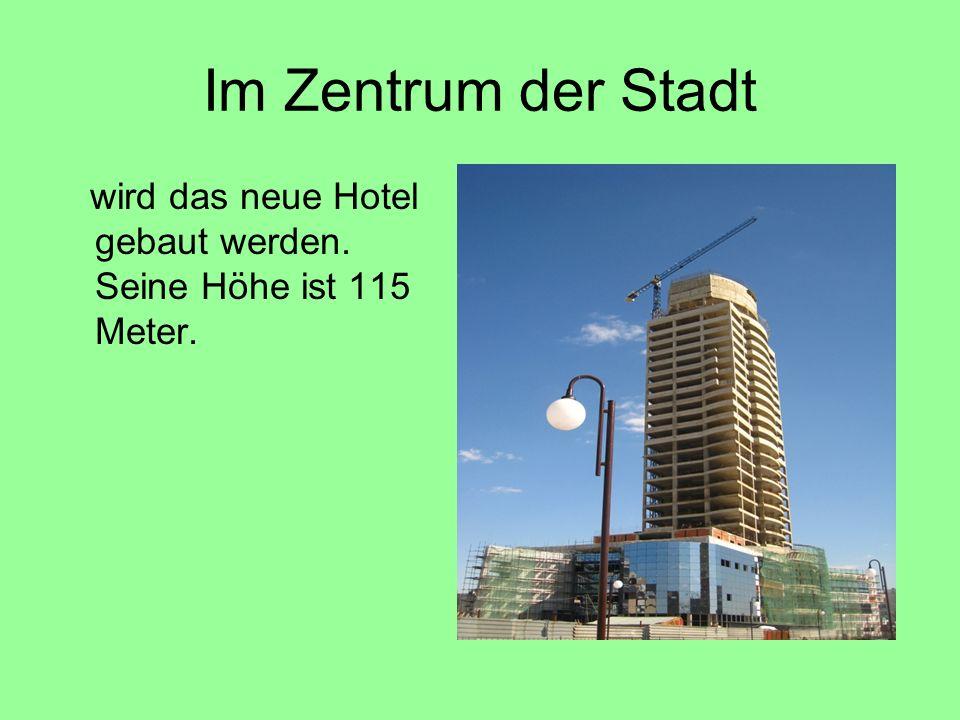 Im Zentrum der Stadt wird das neue Hotel gebaut werden. Seine Höhe ist 115 Meter.