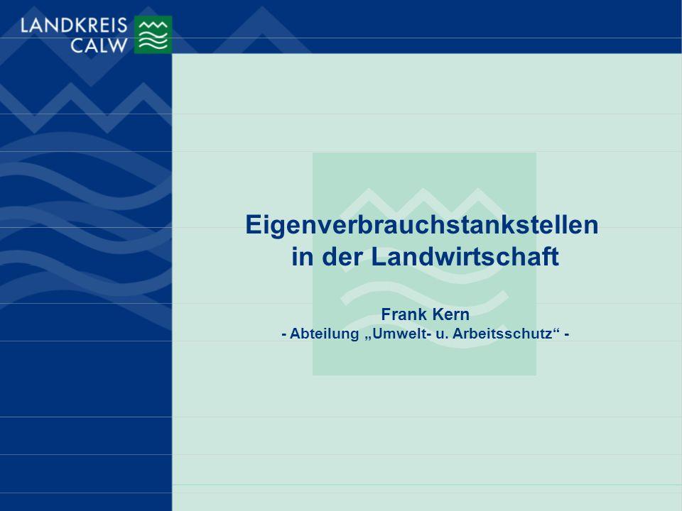 Eigenverbrauchstankstellen in der Landwirtschaft Frank Kern - Abteilung Umwelt- u. Arbeitsschutz -