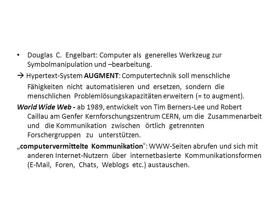 Douglas C. Engelbart: Computer als generelles Werkzeug zur Symbolmanipulation und –bearbeitung. Hypertext-System AUGMENT: Computertechnik soll menschl