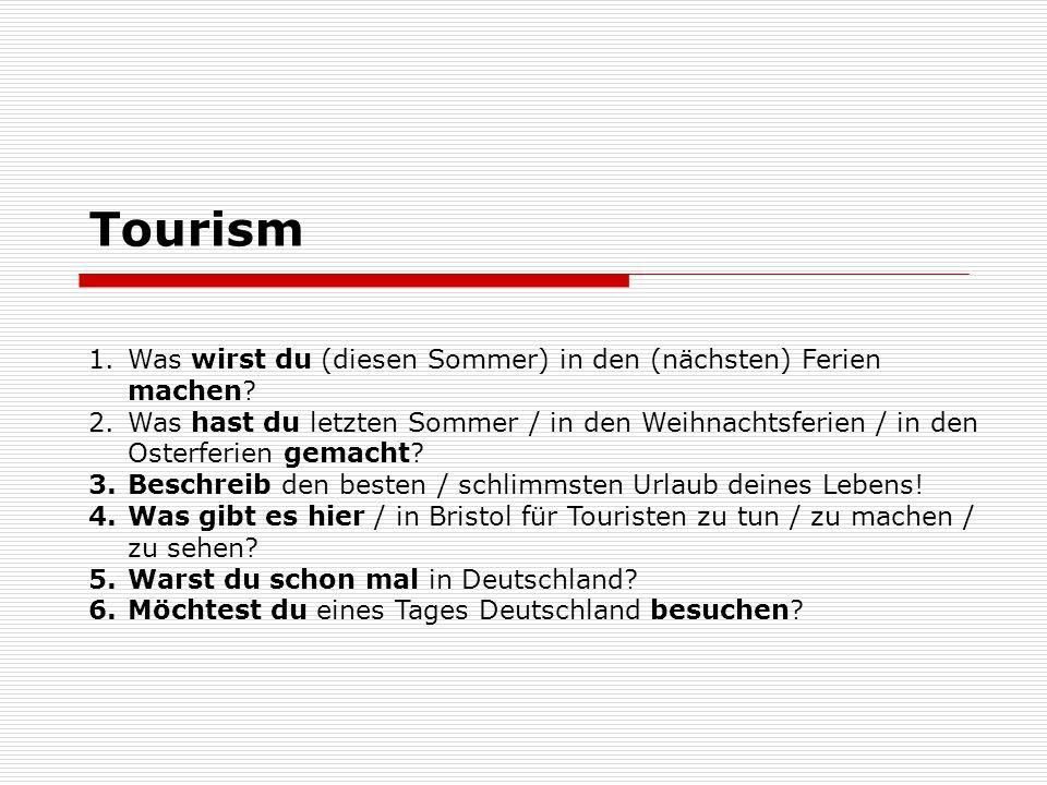 Tourism 1.Was wirst du (diesen Sommer) in den (nächsten) Ferien machen? 2.Was hast du letzten Sommer / in den Weihnachtsferien / in den Osterferien ge