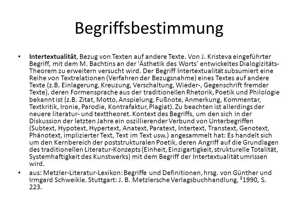 Begriffsbestimmung Intertextualität, Bezug von Texten auf andere Texte. Von J. Kristeva eingeführter Begriff, mit dem M. Bachtins an der 'Ästhetik des