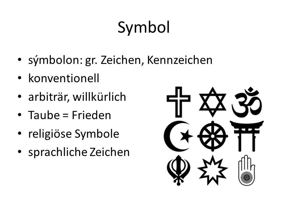 Symbol sýmbolon: gr. Zeichen, Kennzeichen konventionell arbiträr, willkürlich Taube = Frieden religiöse Symbole sprachliche Zeichen