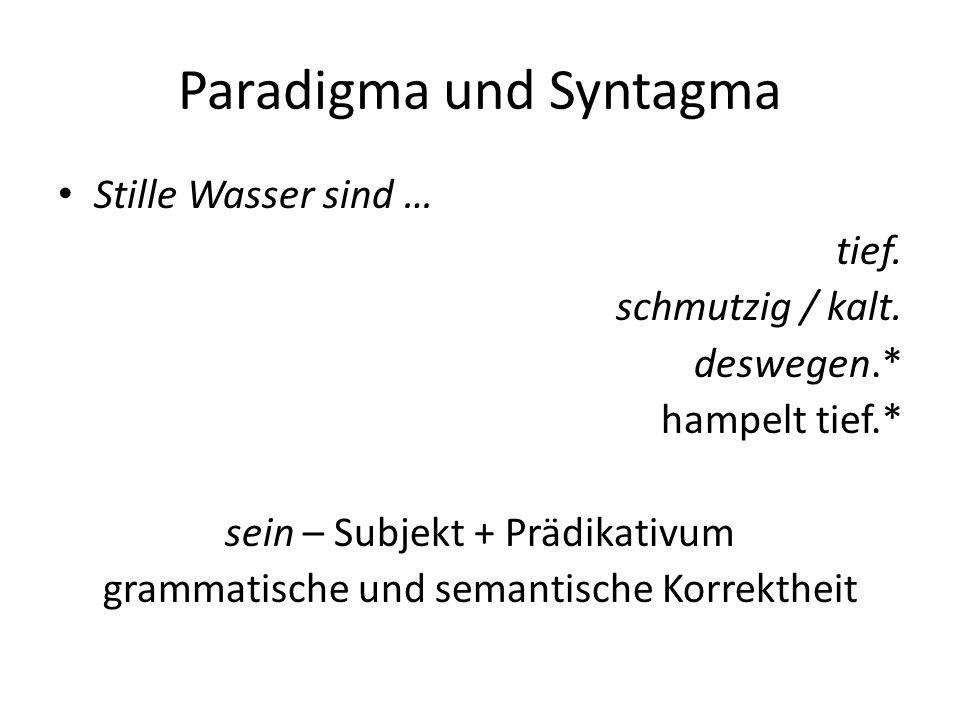 Paradigma und Syntagma Stille Wasser sind … tief. schmutzig / kalt. deswegen.* hampelt tief.* sein – Subjekt + Prädikativum grammatische und semantisc