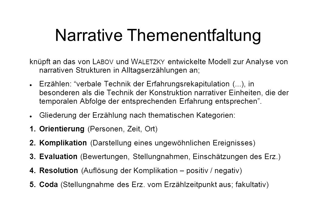 Narrative Themenentfaltung knüpft an das von L ABOV und W ALETZKY entwickelte Modell zur Analyse von narrativen Strukturen in Alltagserzählungen an; E