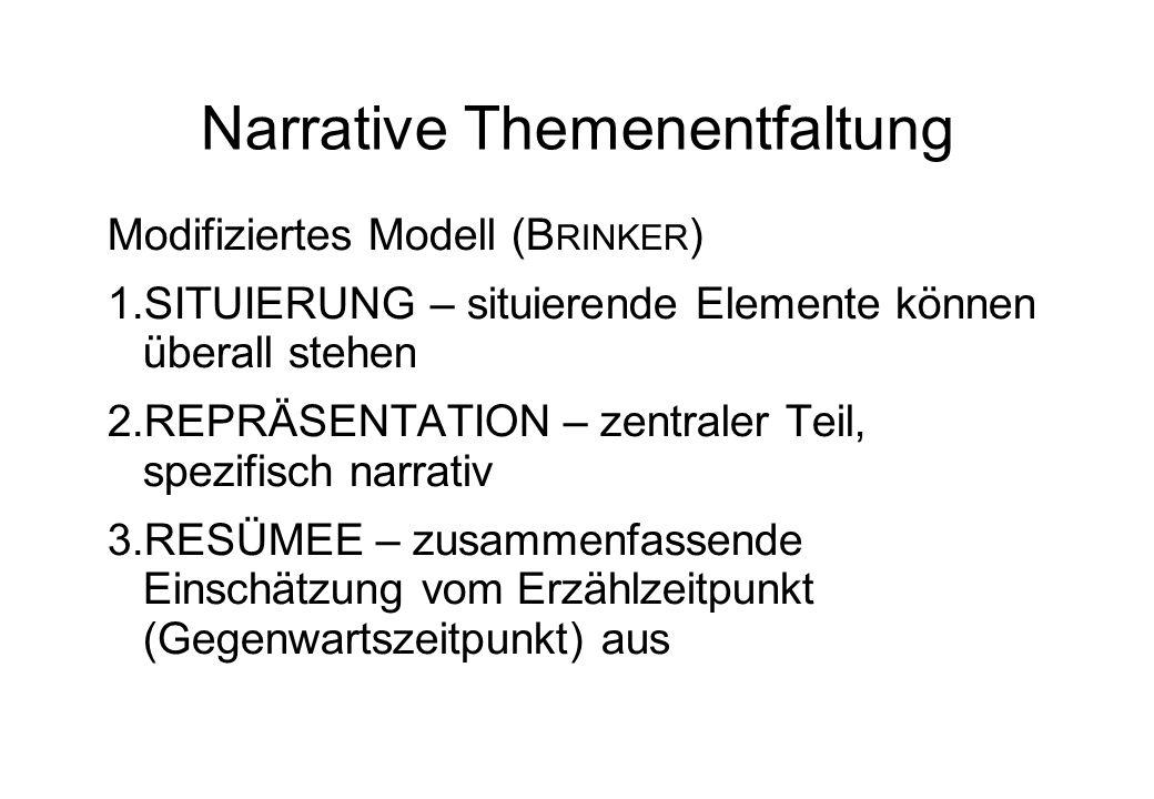 Narrative Themenentfaltung Modifiziertes Modell (B RINKER ) 1.SITUIERUNG – situierende Elemente können überall stehen 2.REPRÄSENTATION – zentraler Tei