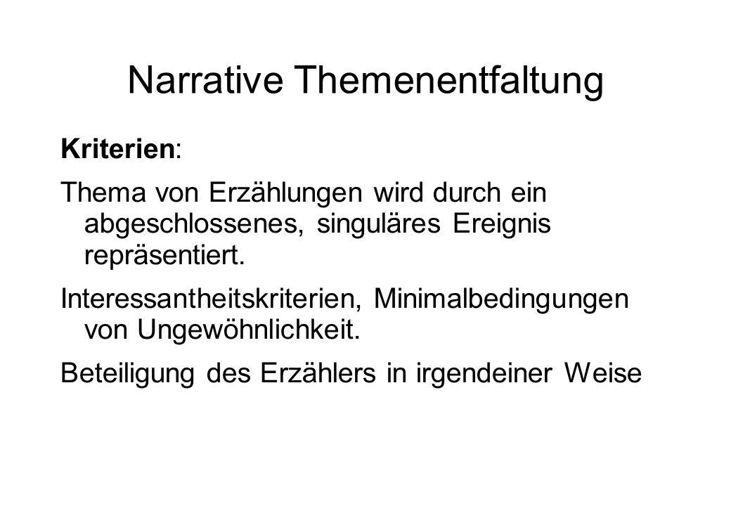 Narrative Themenentfaltung Kriterien: Thema von Erzählungen wird durch ein abgeschlossenes, singuläres Ereignis repräsentiert. Interessantheitskriteri