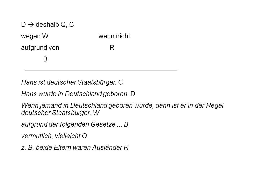 D deshalb Q, C wegen Wwenn nicht aufgrund vonR B Hans ist deutscher Staatsbürger. C Hans wurde in Deutschland geboren. D Wenn jemand in Deutschland ge