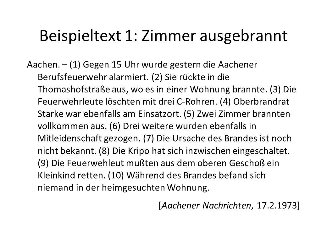 Beispieltext 1: Zimmer ausgebrannt Aachen. – (1) Gegen 15 Uhr wurde gestern die Aachener Berufsfeuerwehr alarmiert. (2) Sie rückte in die Thomashofstr