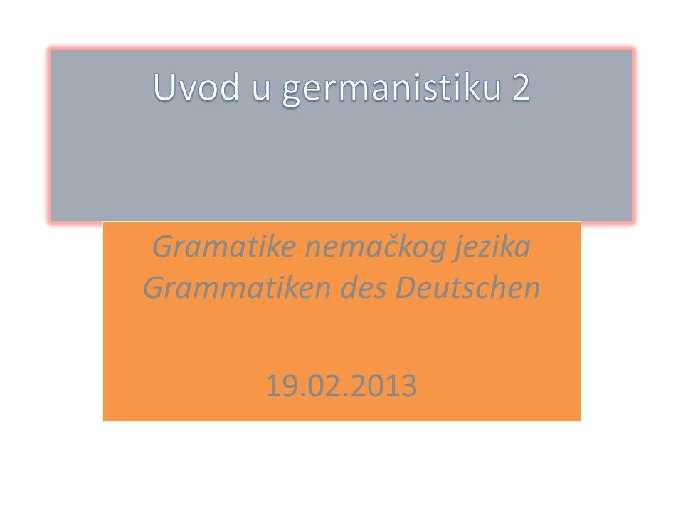 Gramatike nemačkog jezika Grammatiken des Deutschen 19.02.2013