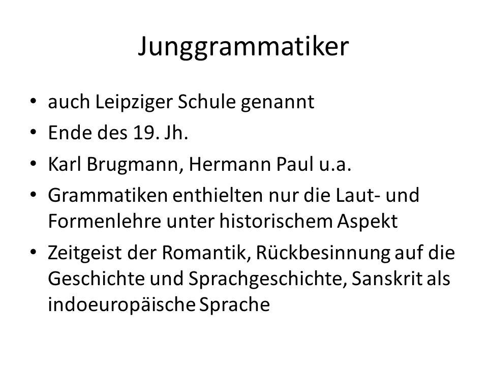 Junggrammatiker auch Leipziger Schule genannt Ende des 19.