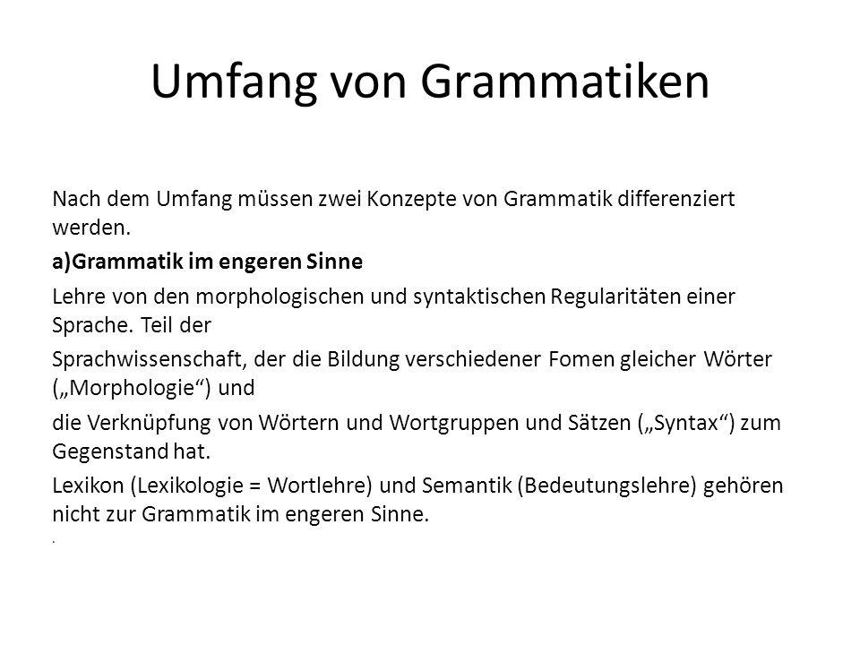 Umfang von Grammatiken Nach dem Umfang müssen zwei Konzepte von Grammatik differenziert werden.