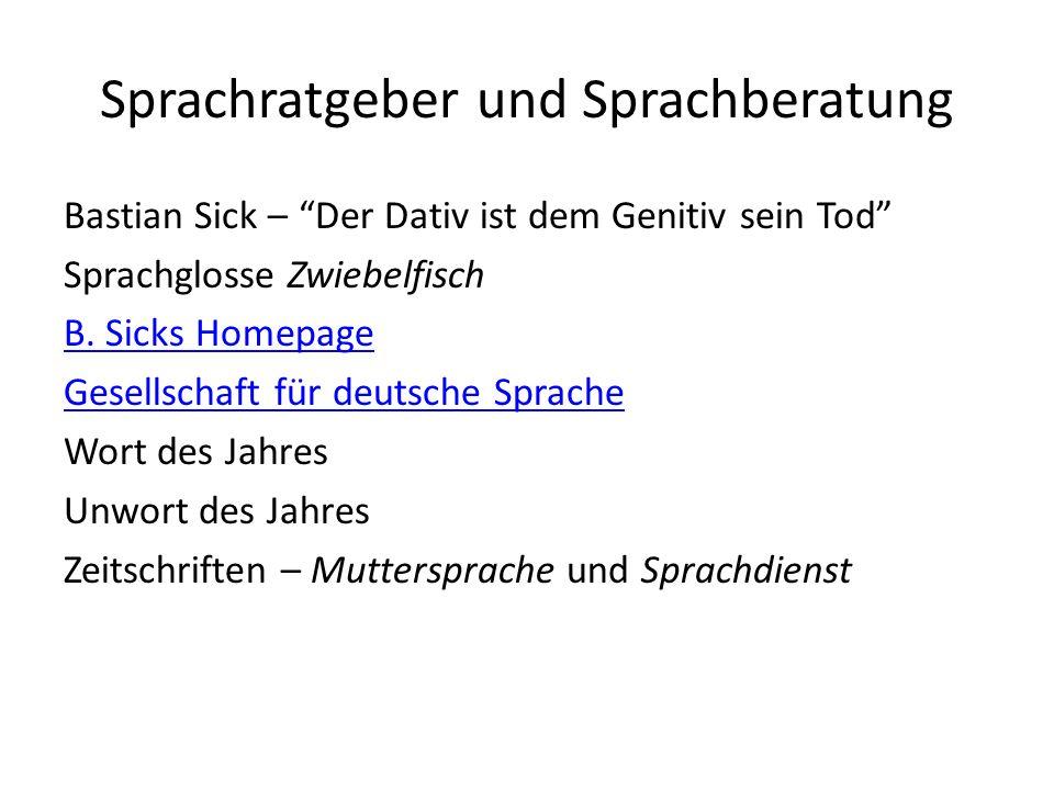 Sprachratgeber und Sprachberatung Bastian Sick – Der Dativ ist dem Genitiv sein Tod Sprachglosse Zwiebelfisch B. Sicks Homepage Gesellschaft für deuts
