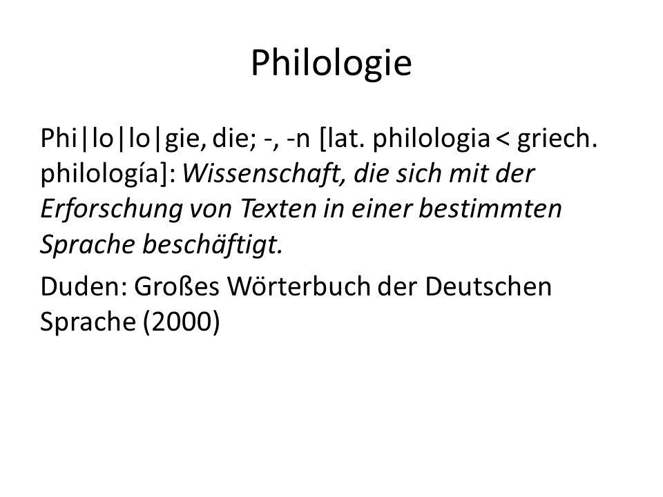 Philologie Phi lo lo gie, die; -, -n [lat. philologia < griech. philología]: Wissenschaft, die sich mit der Erforschung von Texten in einer bestimmte