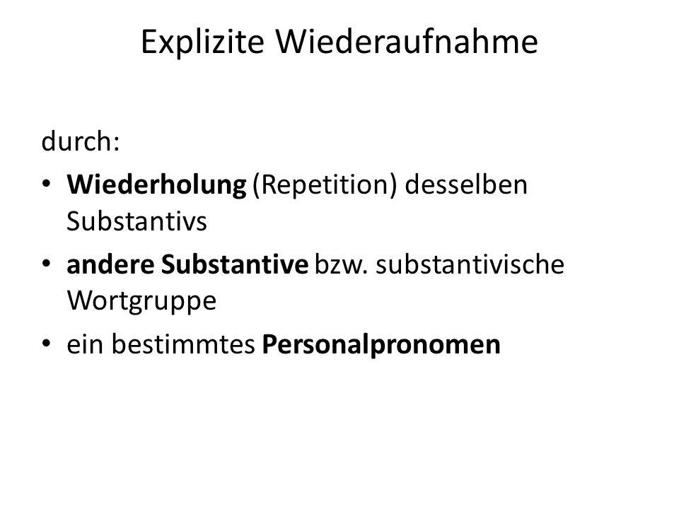 Explizite Wiederaufnahme durch: Wiederholung (Repetition) desselben Substantivs andere Substantive bzw.