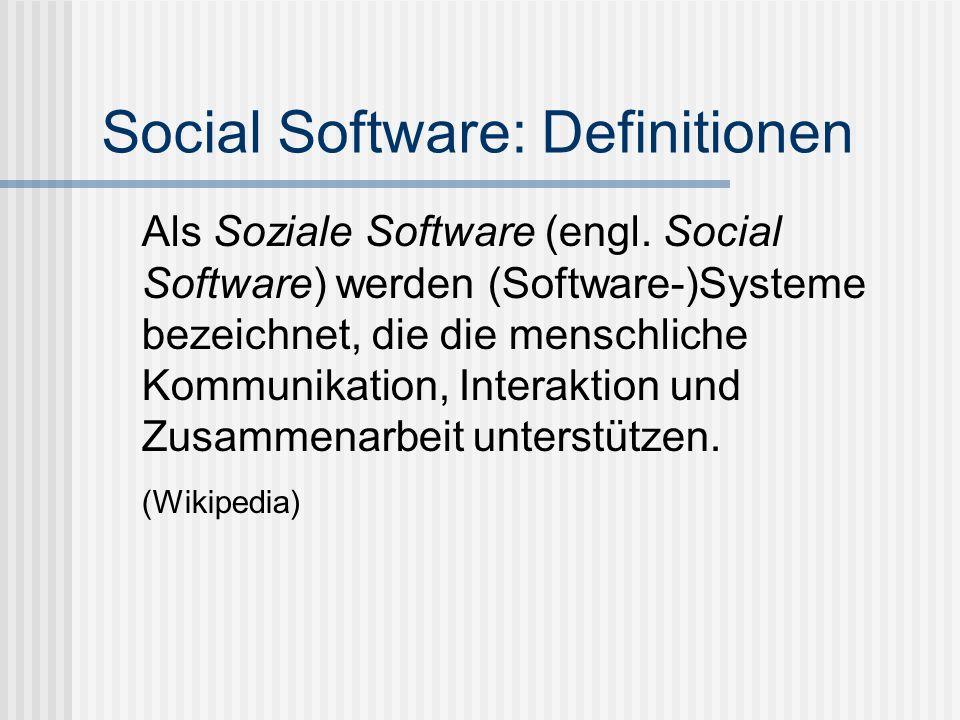 Social Software: Definitionen Als Soziale Software (engl. Social Software) werden (Software-)Systeme bezeichnet, die die menschliche Kommunikation, In