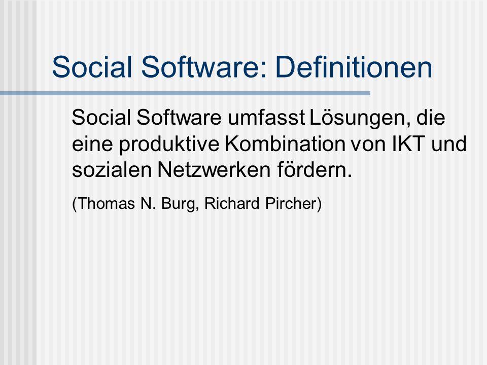 Social Software: Definitionen Social Software umfasst Lösungen, die eine produktive Kombination von IKT und sozialen Netzwerken fördern. (Thomas N. Bu