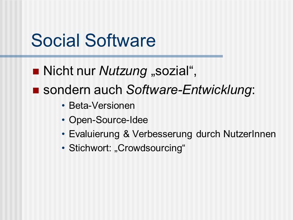 Social Software Nicht nur Nutzung sozial, sondern auch Software-Entwicklung: Beta-Versionen Open-Source-Idee Evaluierung & Verbesserung durch NutzerIn