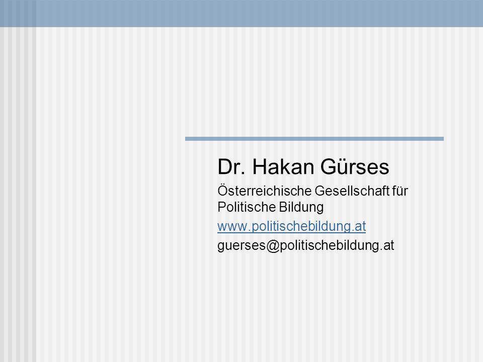 Dr. Hakan Gürses Österreichische Gesellschaft für Politische Bildung www.politischebildung.at guerses@politischebildung.at