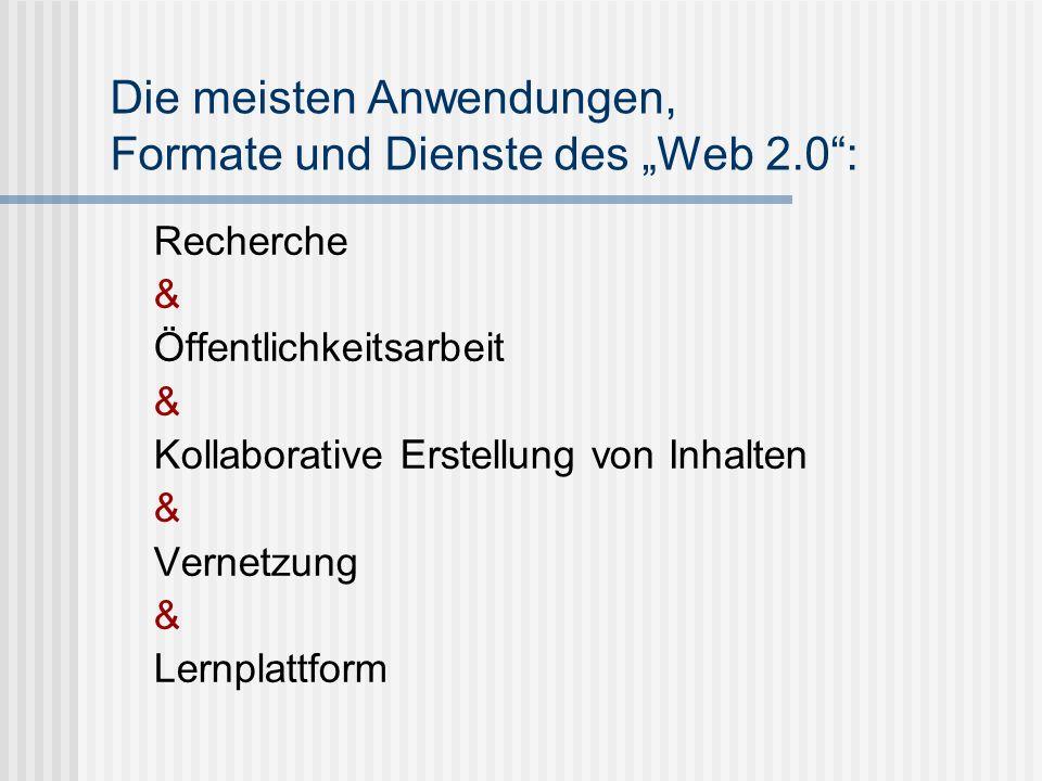 Die meisten Anwendungen, Formate und Dienste des Web 2.0: Recherche & Öffentlichkeitsarbeit & Kollaborative Erstellung von Inhalten & Vernetzung & Ler