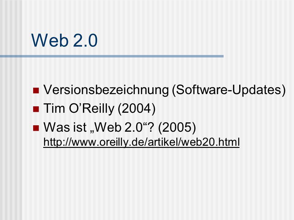 Web 2.0 Versionsbezeichnung (Software-Updates) Tim OReilly (2004) Was ist Web 2.0? (2005) http://www.oreilly.de/artikel/web20.html