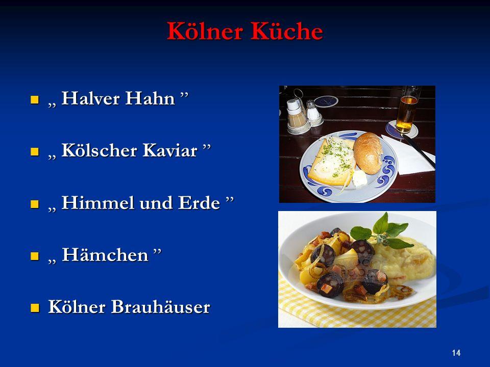 14 Kölner Küche Halver Hahn Halver Hahn Kölscher Kaviar Kölscher Kaviar Himmel und Erde Himmel und Erde Hämchen Hämchen Kölner Brauhäuser Kölner Brauhäuser