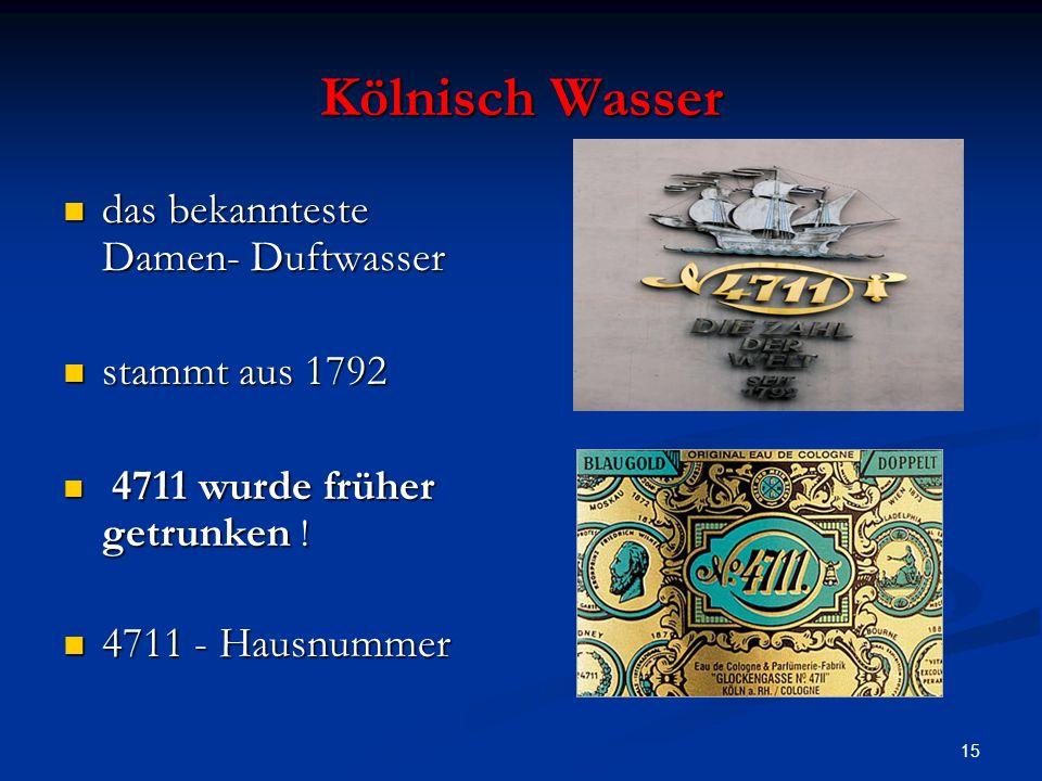 15 Kölnisch Wasser das bekannteste Damen- Duftwasser das bekannteste Damen- Duftwasser stammt aus 1792 stammt aus 1792 4711 wurde früher getrunken .