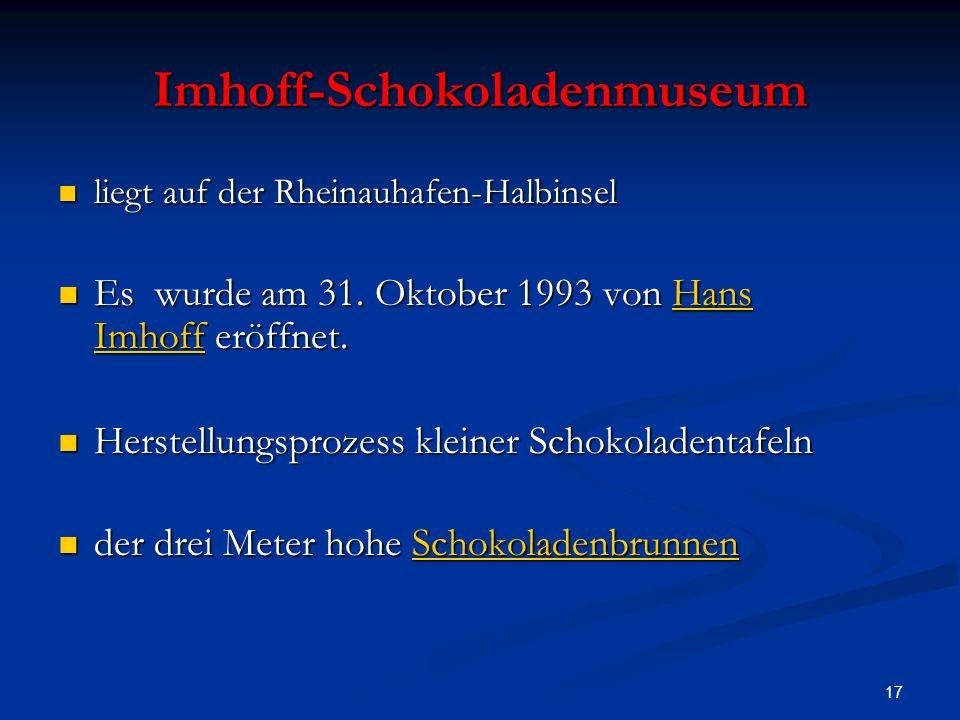 17 Imhoff-Schokoladenmuseum liegt auf der Rheinauhafen-Halbinsel liegt auf der Rheinauhafen-Halbinsel Es wurde am 31. Oktober 1993 von Hans Imhoff erö