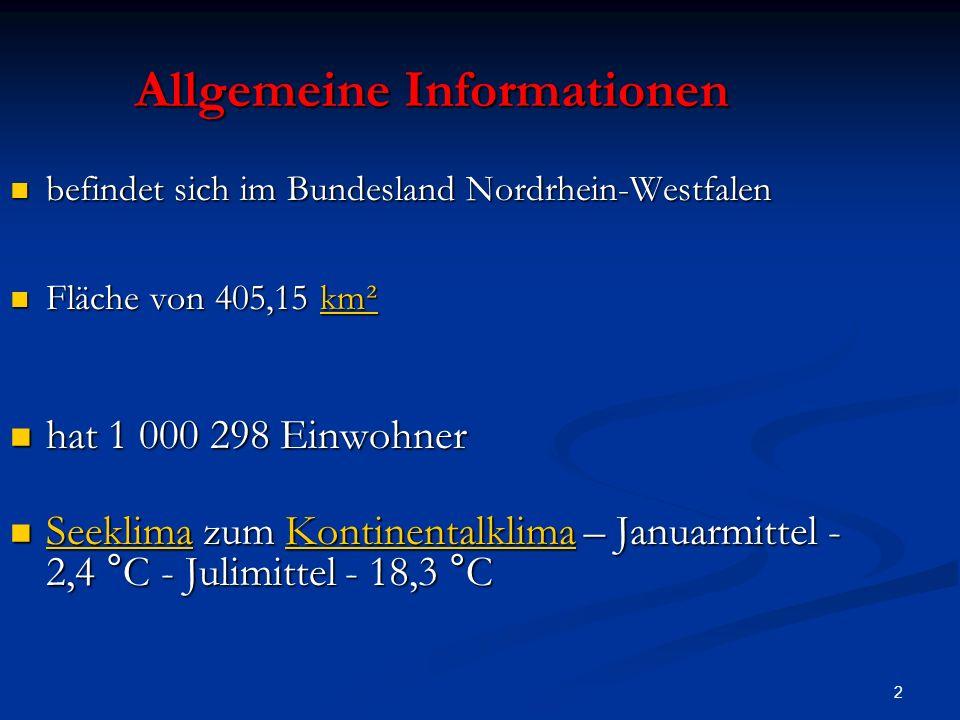 2 Allgemeine Informationen befindet sich im Bundesland Nordrhein-Westfalen befindet sich im Bundesland Nordrhein-Westfalen Fläche von 405,15 km² Fläche von 405,15 km²km² hat 1 000 298 Einwohner hat 1 000 298 Einwohner Seeklima zum Kontinentalklima – Januarmittel - 2,4 °C - Julimittel - 18,3 °C Seeklima zum Kontinentalklima – Januarmittel - 2,4 °C - Julimittel - 18,3 °C SeeklimaKontinentalklima SeeklimaKontinentalklima