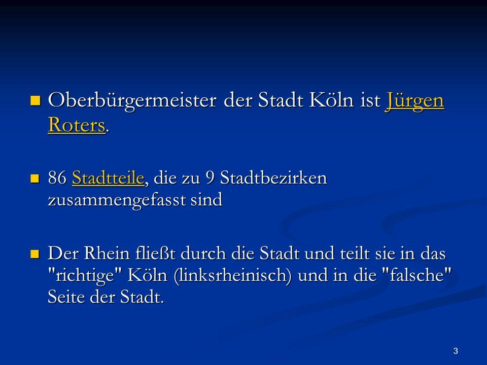3 Oberbürgermeister der Stadt Köln ist Jürgen Roters. Oberbürgermeister der Stadt Köln ist Jürgen Roters.Jürgen RotersJürgen Roters 86 Stadtteile, die