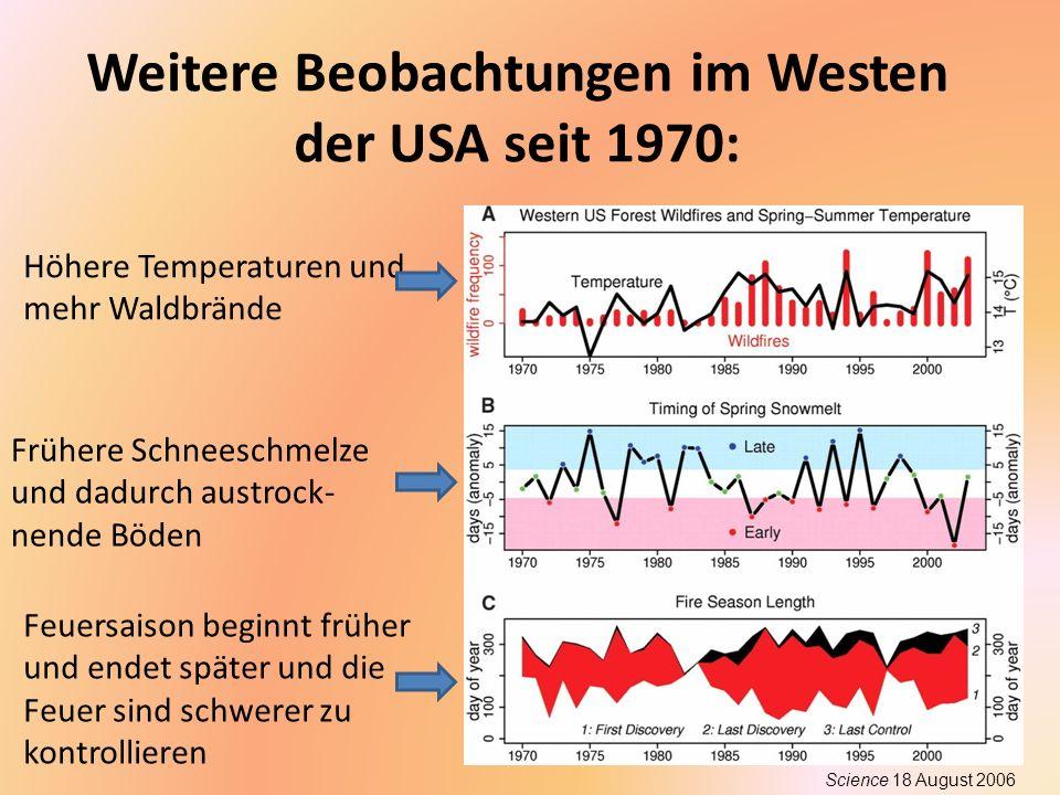 Schneeschmelze im Westen der USA Stewart et al., Climatic Change 62, 217 Die Anzahl und Größe der roten Punkte zeigen wie die westlichen Schnee- felder im teilweise bis zu 20 Tage früher schmelzen.
