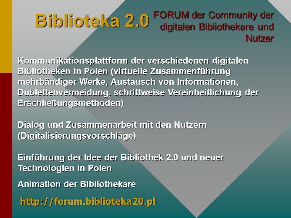 Biblioteka 2.0 FORUM der Community der digitalen Bibliothekare und Nutzer Kommunikationsplattform der verschiedenen digitalen Bibliotheken in Polen (v