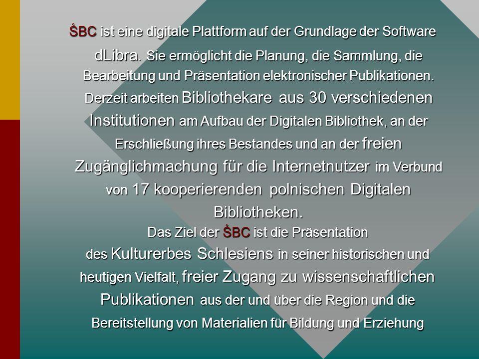 ŚBC ist eine digitale Plattform auf der Grundlage der Software dLibra. Sie ermöglicht die Planung, die Sammlung, die Bearbeitung und Präsentation elek