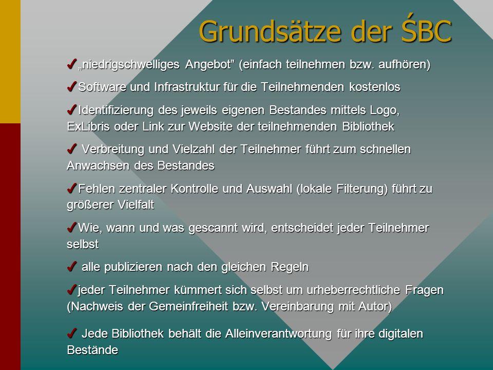 Grundsätze der ŚBC 4niedrigschwelliges Angebot (einfach teilnehmen bzw. aufhören) 4Software und Infrastruktur für die Teilnehmenden kostenlos 4Identif