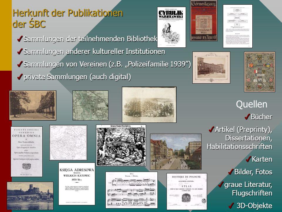 Herkunft der Publikationen der ŚBC 4Sammlungen der teilnehmenden Bibliotheken 4Sammlungen anderer kultureller Institutionen 4Sammlungen von Vereinen (