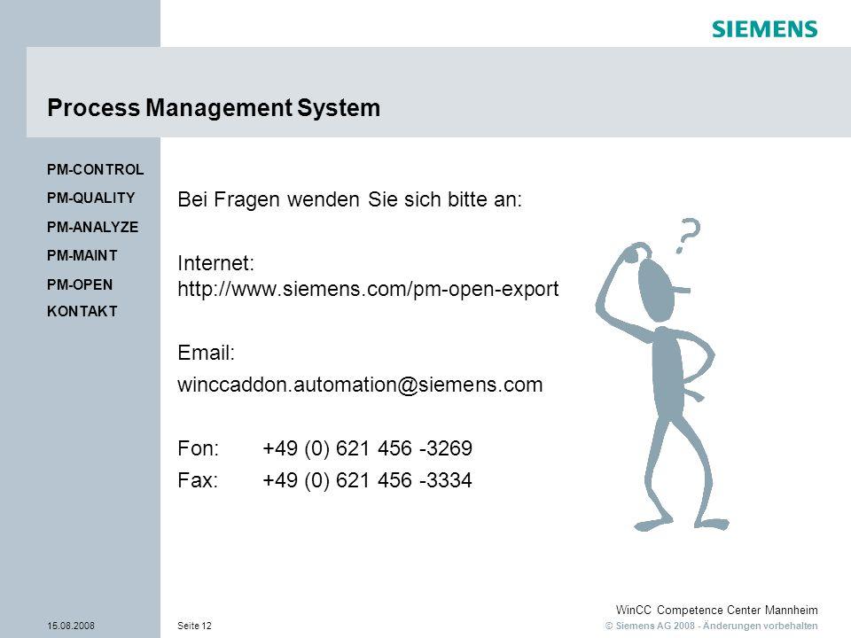 © Siemens AG 2008 - Änderungen vorbehalten WinCC Competence Center Mannheim 15.08.2008Seite 12 Process Management System Bei Fragen wenden Sie sich bi