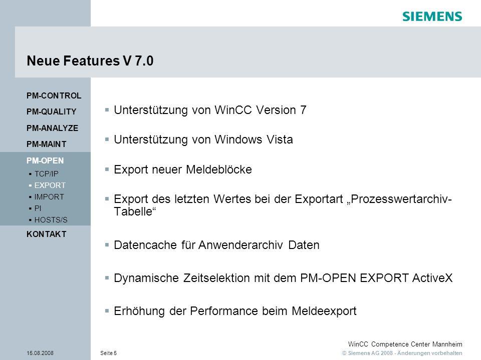 © Siemens AG 2008 - Änderungen vorbehalten WinCC Competence Center Mannheim 15.08.2008Seite 6 Unterstützung von WinCC Version 7 PM-OPEN EXPORT V7 ist lauffähig mit WinCC V7 PM-QUALITY PM-CONTROL PM-MAINT PM-ANALYZE KONTAKT HOSTS/S PI IMPORT EXPORT TCP/IP PM-OPEN