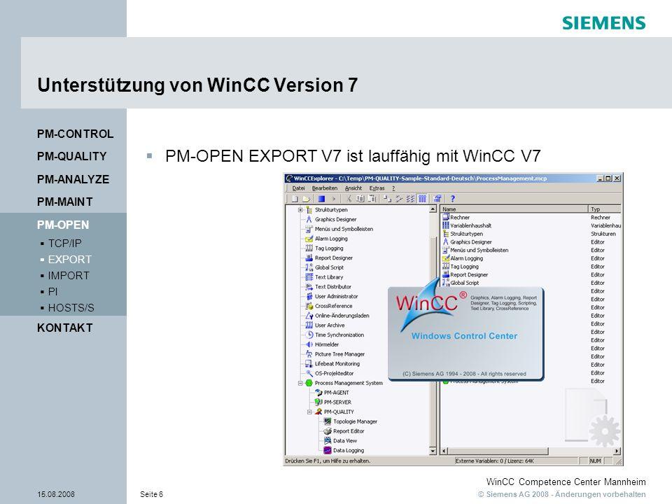 © Siemens AG 2008 - Änderungen vorbehalten WinCC Competence Center Mannheim 15.08.2008Seite 6 Unterstützung von WinCC Version 7 PM-OPEN EXPORT V7 ist