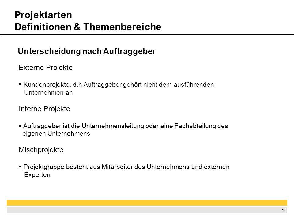 16 Projektarten Definitionen & Themenbereiche Projektarten Projekte werden nach unterschiedlichen Kriterien klassifiziert Kriterien: Aufwendige oder w