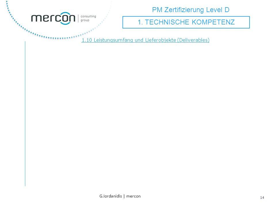 PM Zertifizierung Level D 14 G.Iordanidis | mercon 1.10 Leistungsumfang und Lieferobjekte (Deliverables) 1. TECHNISCHE KOMPETENZ