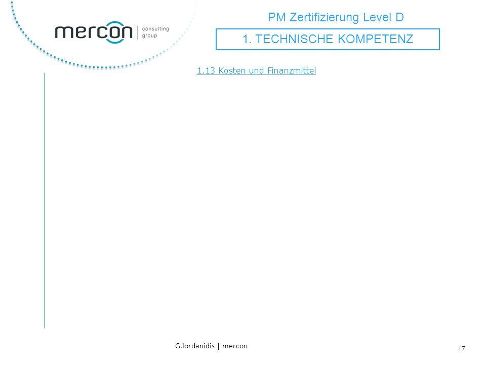 PM Zertifizierung Level D 17 G.Iordanidis | mercon 1.13 Kosten und Finanzmittel 1. TECHNISCHE KOMPETENZ