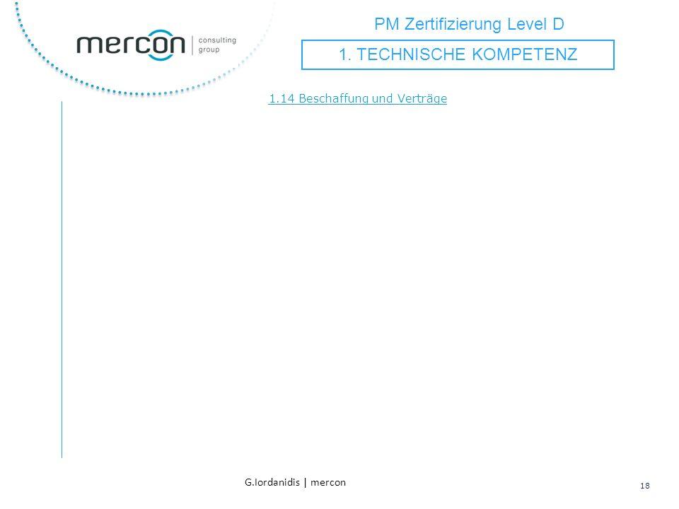 PM Zertifizierung Level D 18 G.Iordanidis | mercon 1.14 Beschaffung und Verträge 1. TECHNISCHE KOMPETENZ