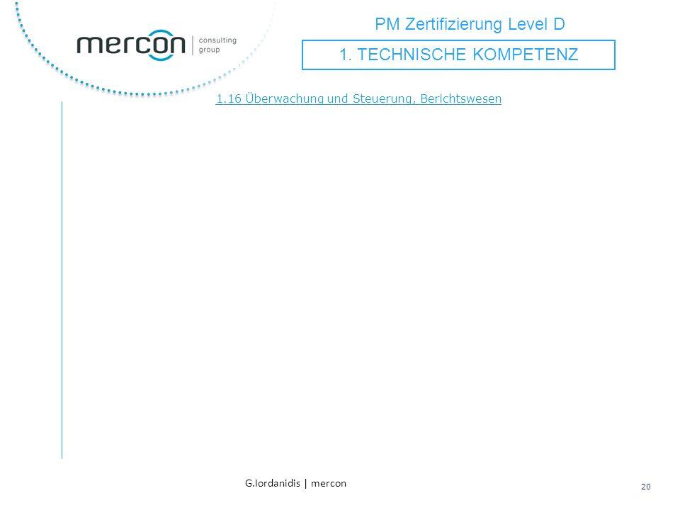 PM Zertifizierung Level D 20 G.Iordanidis | mercon 1.16 Überwachung und Steuerung, Berichtswesen 1. TECHNISCHE KOMPETENZ