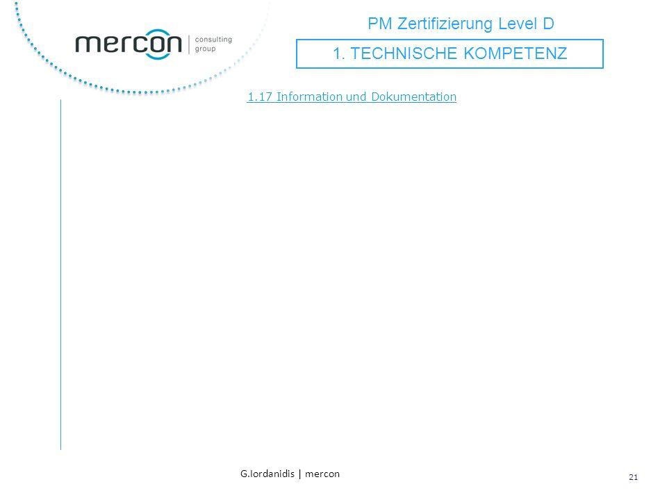 PM Zertifizierung Level D 21 G.Iordanidis | mercon 1.17 Information und Dokumentation 1. TECHNISCHE KOMPETENZ