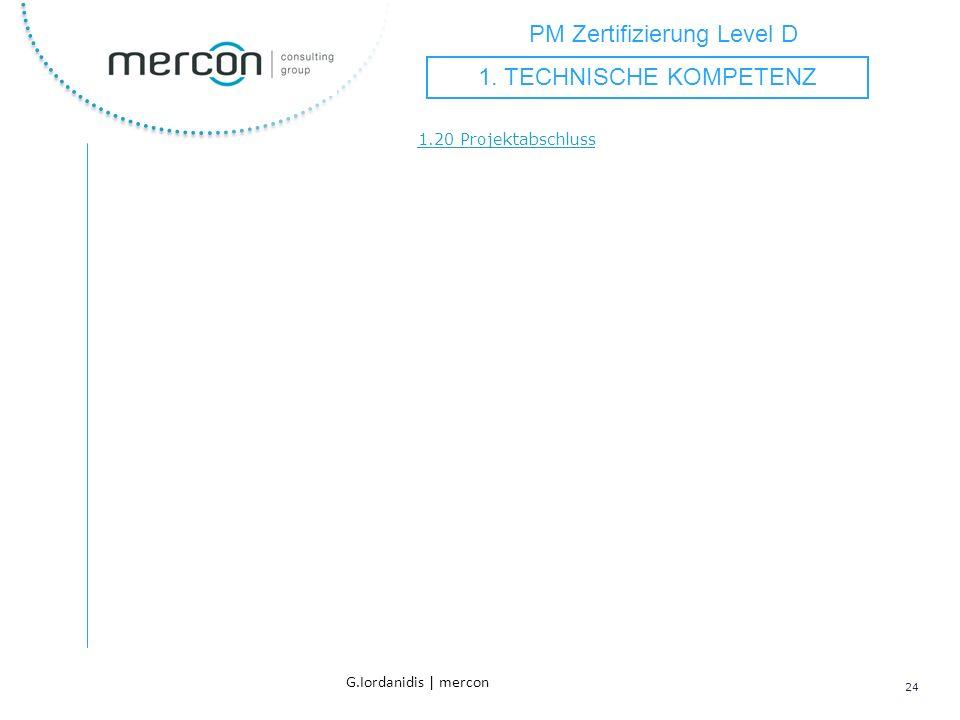 PM Zertifizierung Level D 24 G.Iordanidis | mercon 1.20 Projektabschluss 1. TECHNISCHE KOMPETENZ
