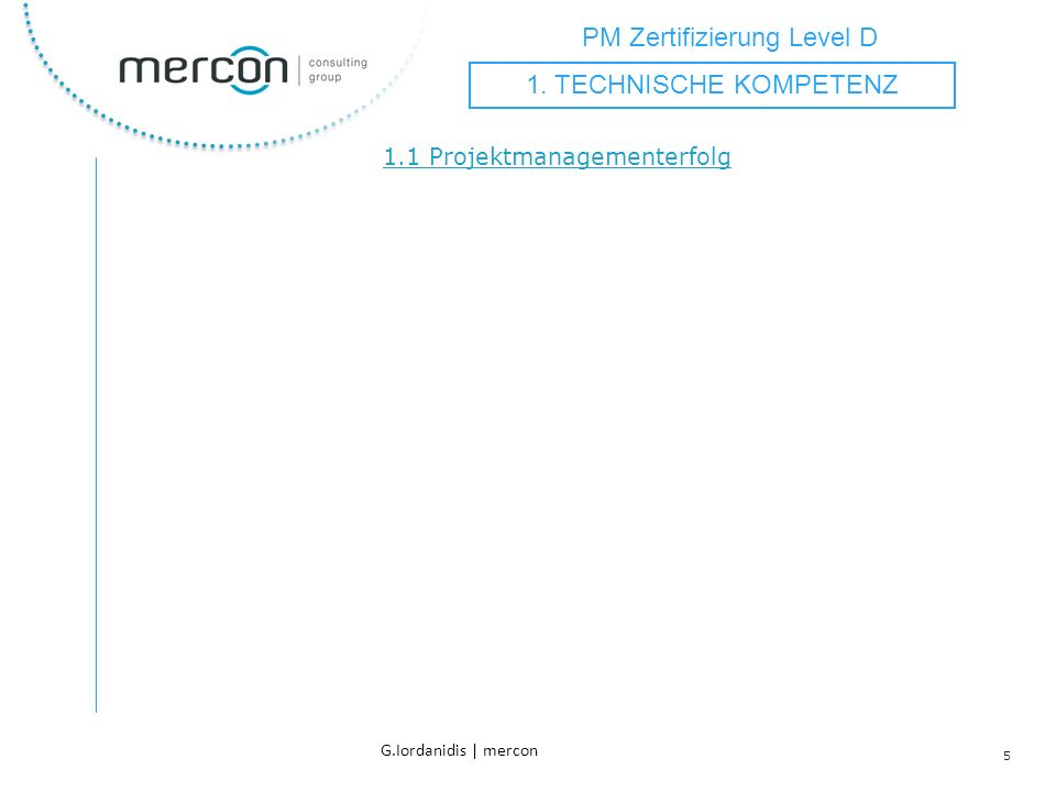 PM Zertifizierung Level D 5 G.Iordanidis | mercon 1.1 Projektmanagementerfolg 1.