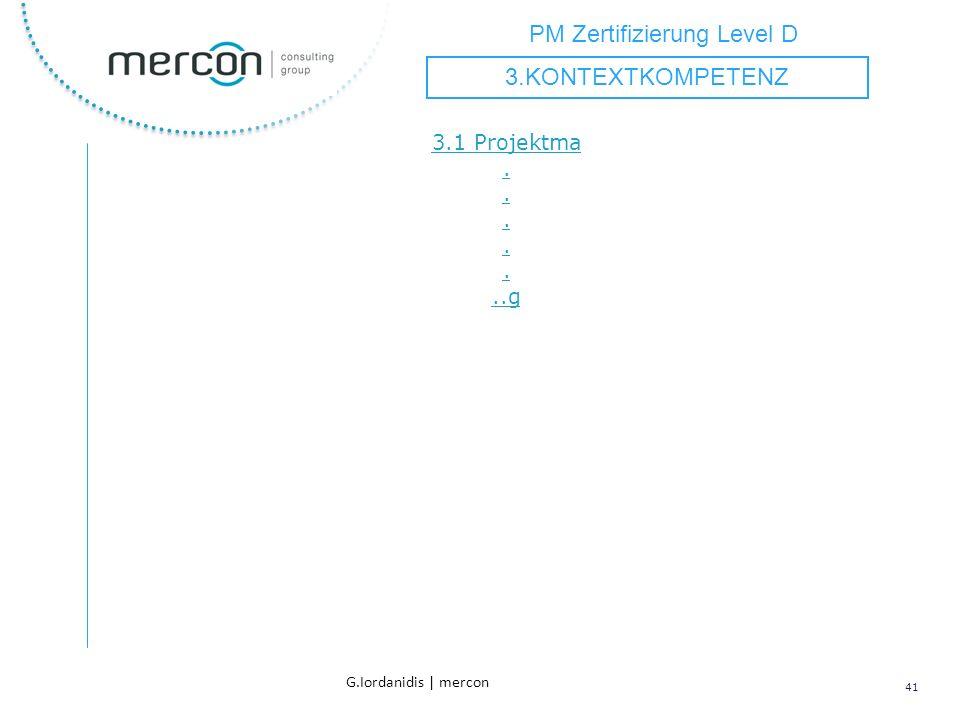 PM Zertifizierung Level D 41 G.Iordanidis | mercon 3.1 Projektma.......g 3.KONTEXTKOMPETENZ