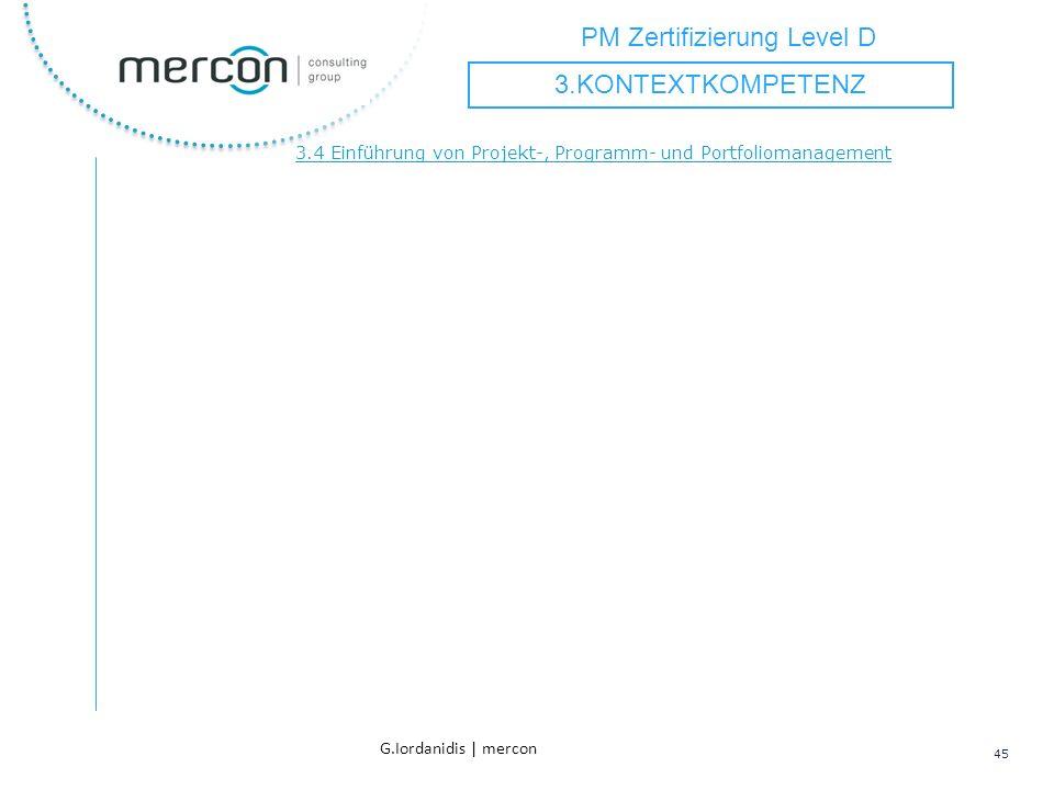 PM Zertifizierung Level D 45 G.Iordanidis | mercon 3.4 Einführung von Projekt-, Programm- und Portfoliomanagement 3.KONTEXTKOMPETENZ