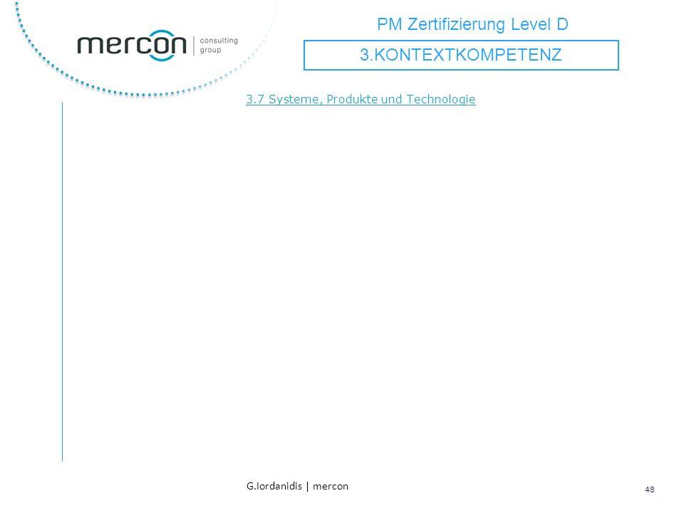 PM Zertifizierung Level D 48 G.Iordanidis | mercon 3.7 Systeme, Produkte und Technologie 3.KONTEXTKOMPETENZ