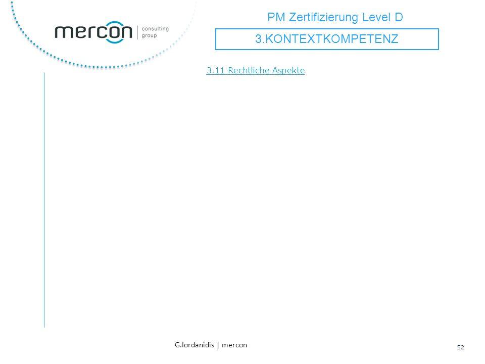 PM Zertifizierung Level D 52 G.Iordanidis | mercon 3.11 Rechtliche Aspekte 3.KONTEXTKOMPETENZ